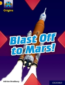 Project X Origins: Gold Book Band, Oxford Level 9: Blast Off to Mars!, Paperback / softback Book