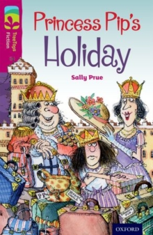 Oxford Reading Tree TreeTops Fiction: Level 10: Princess Pip's Holiday, Paperback Book