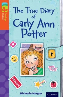 Oxford Reading Tree TreeTops Fiction: Level 13 More Pack B: The True Diary of Carly Ann Potter, Paperback Book