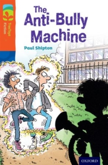 Oxford Reading Tree TreeTops Fiction: Level 13 More Pack B: The Anti-Bully Machine, Paperback / softback Book