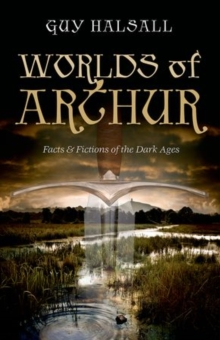 Worlds of Arthur : Facts and Fictions of the Dark Ages, Paperback / softback Book