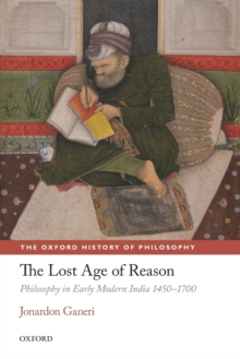 The Lost Age of Reason : Philosophy in Early Modern India 1450-1700, Paperback Book