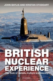 The British Nuclear Experience : The Roles of Beliefs, Culture and Identity, Hardback Book