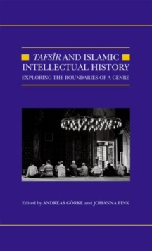Tafsir and Islamic Intellectual History : Exploring the Boundaries of a Genre, Hardback Book