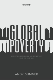 Global Poverty : Deprivation, Distribution, and Development Since the Cold War, Hardback Book
