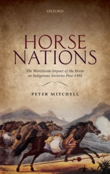 Horse Nations : The Worldwide Impact of the Horse on Indigenous Societies Post-1492, Hardback Book