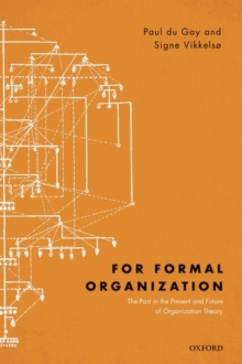 For Formal Organization : The Past in the Present and Future of Organization Theory, Hardback Book