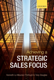 Achieving a Strategic Sales Focus : Contemporary Issues and Future Challenges, Paperback Book