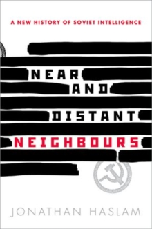 Near and Distant Neighbours : A New History of Soviet Intelligence, Hardback Book