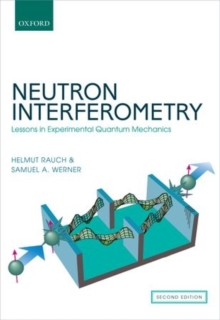Neutron Interferometry : Lessons in Experimental Quantum Mechanics, Wave-Particle Duality, and Entanglement, Hardback Book