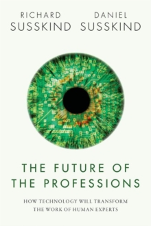 The Future of the Professions : How Technology Will Transform the Work of Human Experts, Hardback Book