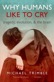 Why Humans Like to Cry : Tragedy, Evolution, and the Brain, Paperback / softback Book