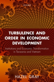 Turbulence and Order in Economic Development : Institutions and Economic Transformation in Tanzania and Vietnam, Hardback Book