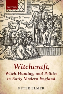 Witchcraft, Witch-Hunting, and Politics in Early Modern England, Hardback Book