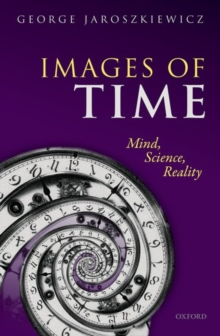 Images of Time : Mind, Science, Reality, Hardback Book