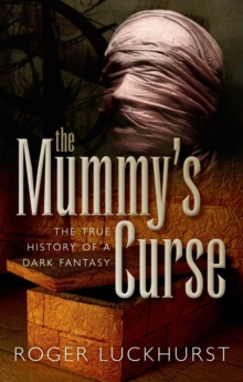 The Mummy's Curse : The true history of a dark fantasy, Paperback Book