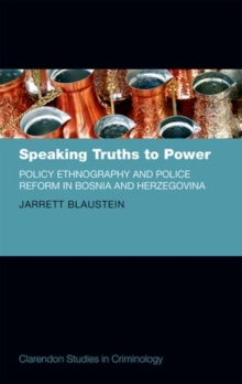Speaking Truths to Power : Policy Ethnography and Police Reform in Bosnia and Herzegovina, Hardback Book