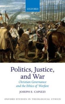 Politics, Justice, and War : Christian Governance and the Ethics of Warfare, Hardback Book
