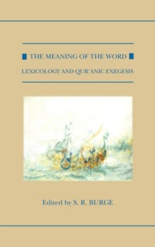 The Meaning of the Word : Lexicology and Qur'anic Exegesis, Hardback Book