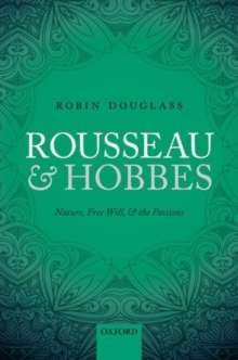 Rousseau and Hobbes : Nature, Free Will, and the Passions, Hardback Book