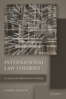 International Law Theories : An Inquiry into Different Ways of Thinking, Hardback Book