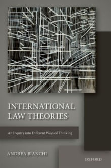 International Law Theories : An Inquiry into Different Ways of Thinking, Paperback Book