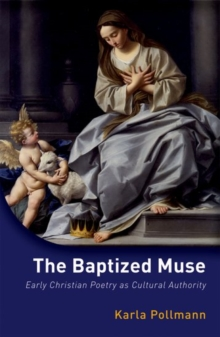 The Baptized Muse : Early Christian Poetry as Cultural Authority, Hardback Book