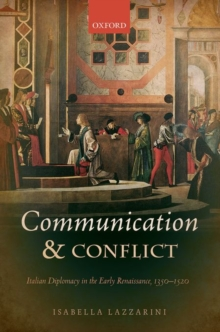 Communication and Conflict : Italian Diplomacy in the Early Renaissance, 1350-1520, Hardback Book