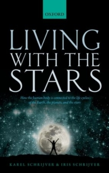 Living with the Stars : How the Human Body is Connected to the Life Cycles of the Earth, the Planets, and the Stars, Hardback Book