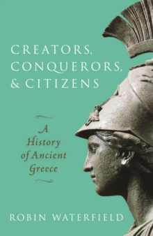 Creators, Conquerors, and Citizens : A History of Ancient Greece, Hardback Book