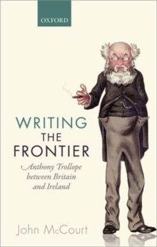 Writing the Frontier : Anthony Trollope between Britain and Ireland, Hardback Book
