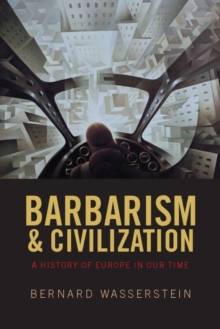 Barbarism and Civilization : A History of Europe in Our Time, Paperback Book