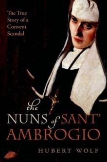 The Nuns of Sant' Ambrogio : The True Story of a Convent in Scandal, Hardback Book