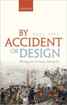By Accident or Design : Writing the Victorian Metropolis, Hardback Book