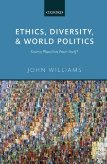 Ethics, Diversity, and World Politics : Saving Pluralism from Itself?, Hardback Book