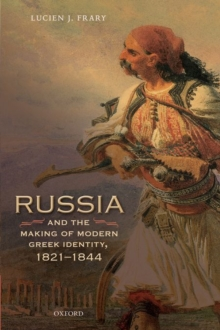Russia and the Making of Modern Greek Identity, 1821-1844, Hardback Book