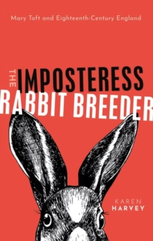 The Imposteress Rabbit Breeder : Mary Toft and Eighteenth-Century England, Hardback Book