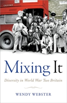 Mixing It : Diversity in World War Two Britain, Hardback Book