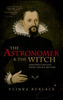 The Astronomer and the Witch : Johannes Kepler's Fight for his Mother, Hardback Book
