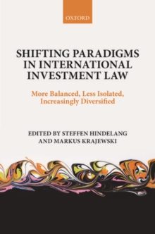 Shifting Paradigms in International Investment Law : More Balanced, Less Isolated, Increasingly Diversified, Hardback Book