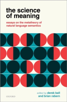 The Science of Meaning : Essays on the Metatheory of Natural Language Semantics, Hardback Book