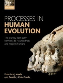 Processes in Human Evolution : The journey from early hominins to Neanderthals and modern humans, Paperback / softback Book