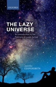 The Lazy Universe : An Introduction to the Principle of Least Action, Hardback Book