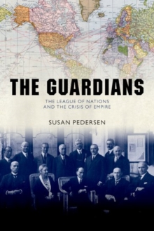 The Guardians : The League of Nations and the Crisis of Empire, Paperback / softback Book