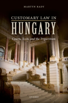 Customary Law in Hungary : Courts, Texts, and the Tripartitum, Hardback Book