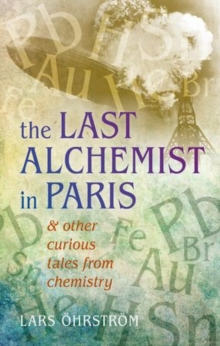 Curious Tales from Chemistry : The Last Alchemist in Paris and Other Episodes, Paperback / softback Book