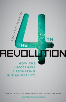 The Fourth Revolution : How the Infosphere is Reshaping Human Reality, Paperback / softback Book