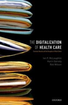 The Digitalization of Healthcare : Electronic Records and the Disruption of Moral Orders, Hardback Book