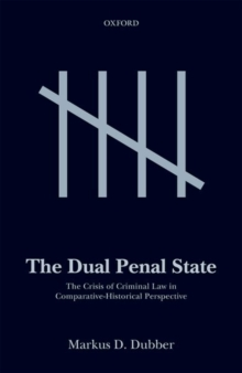 The Dual Penal State : The Crisis of Criminal Law in Comparative-Historical Perspective, Hardback Book