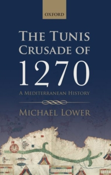 The Tunis Crusade of 1270 : A Mediterranean History, Hardback Book